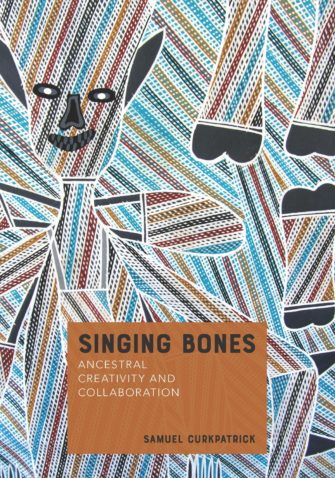 Book Cover: Singing Bones - ancestral Creativity and Collaboration by Samuel Curkpatrick