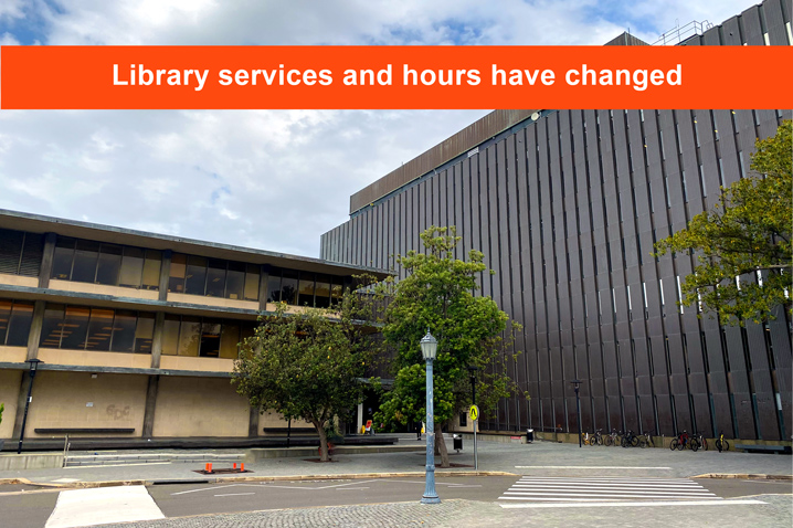 image of Fisher Library with text - Library services and hours have changed